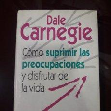 Libros de segunda mano: CÓMO SUPRIMIR LAS PREOCUPACIONES Y DISFRUTAR DE LA VIDA DE DALE CARNEGIE 1993. Lote 130815064