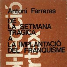 Libros de segunda mano: DE LA SETMANA TRÁGICA A LA IMPLANTACIÓ DEL FRANQUISME ANTONI FARRERAS PÒRTIC 1977 1ª EDICIÓ DEDICAT . Lote 130833176