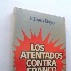 Libros de segunda mano: LOS ATENTADOS CONTRA FRANCO / ELISEO BAYO / PLAZA Y JANES - 1ª EDICION. Lote 130912816