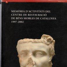 Libros de segunda mano: MEMÒRIA D´ACTIVITATS DEL CENTRE DE RESTAURACIÓ BÉNS MOBLES DE CATALUNYA 1997-2002 GENERALITAT 2008 . Lote 130929180