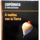 Libros de segunda mano: COPÉRNICO. EL HELIOCENTRISMO. A VUELTAS CON LA TIERRA - HUERTAS DÍEZ, JOSÉ LUIS. Lote 47480084