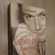 Libros de segunda mano: ANTONIO HERRERO A MICRÓFONO CERRADO. MATÍAS ANTOLÍN. LIBROSLIBRES 1ª EDICIÓN 2004. Lote 131013036