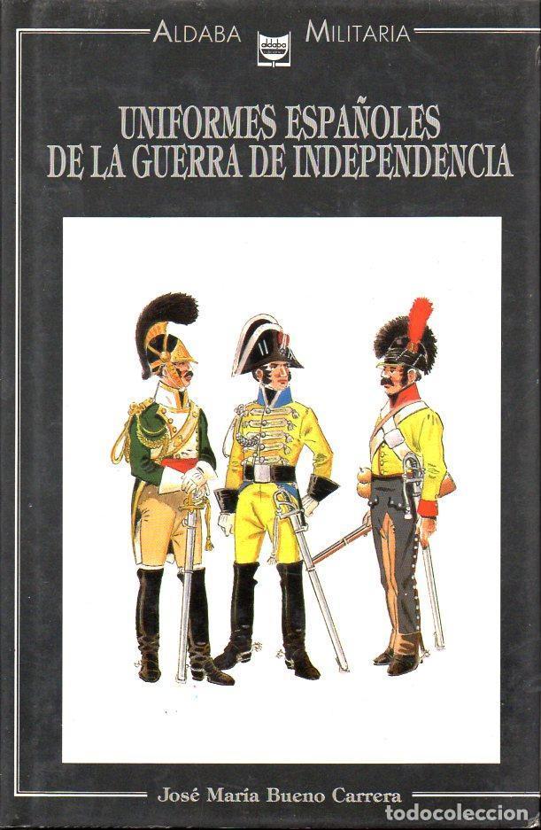 JOSÉ MARÍA BUENO CARRERA : UNIFORMES ESPAÑOLES DE LA GUERRA DE INDEPENDENCIA (ALDABA, 1989) (Libros de Segunda Mano - Historia - Otros)