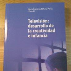 Libros de segunda mano: TELEVISIÓN : DESARROLLO DE LA CREATIVIDAD E INFANCIA. MARÍA ESTHER DEL MORAL PÉREZ. OCTAEDRO, 2010. Lote 131092264