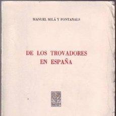 Libros de segunda mano: MILA Y FONTANALS, MANUEL: DE LOS TROVADORES EN ESPAÑA. BARCELONA, 1966. Lote 131092288