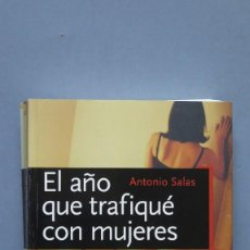 Libros de segunda mano: EL AÑO QUE TRAFIQUÉ CON MUJERES. ANTONIO SALAS. Lote 131093252