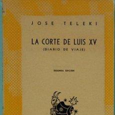 Libros de segunda mano: LA CORTE DE LUIS XV.(DIARIO DE VIAJE).-JOSE TELEKI.COLECCION AUSTRAL Nº1026.ESPASA-CALPE.1951. Lote 131095796