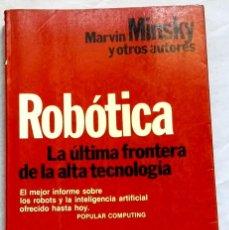 Libros de segunda mano: ROBÓTICA LA ÚLTIMA FRONTERA DE LA ALTA TECNOLOGÍA;MARVIN MINSKY Y OTROS AUTORES -PLANETA,1ª ED. 1986. Lote 131105308