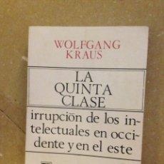 Libros de segunda mano: LA QUINTA CLASE. IRRUPCIÓN DE LOS INTELECTUALES EN OCCIDENTE Y EN EL ESTE (W. KRAUS). Lote 131169931