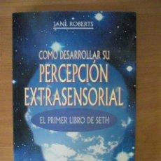 Libros de segunda mano: COMO DESARROLLAR SU PERCEPCION EXTRASENSORIAL -JANE ROBERTS -EL PRIMER LIBRO DE SETH. Lote 131207464