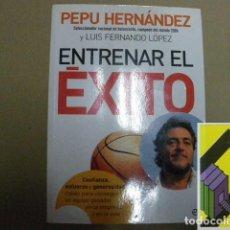 Libros de segunda mano: HERNANDEZ, PEPU/LOPEZ, LUIS FERNANDO:ENTRENAR EL ÉXITO. Lote 131257675