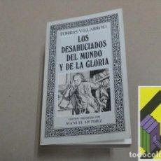 Libros de segunda mano: TORRES VILLARROEL, DIEGO:LOS DESHUCIADOS DEL MUNDO Y DE LA GLORIA (EDIC:MANUEL M.PÉREZ). Lote 131273587