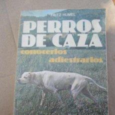 Libros de segunda mano: LOS PERROS DE CAZA , CONOCERLOS , ADIESTRARLOS , FRITZ HUMEL , EDITORIAL DE VECCHI , 1980. Lote 131282435