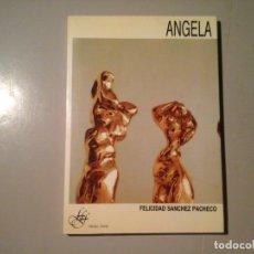Libros de segunda mano: ÁNGELA. DEDICATORIA AUTÓGRAFA DE LA ARTISTA. FERNÁN GÓMEZ EDITOR. F. SÁNCHEZ PACHECO. ESCULTURA.. Lote 131309591