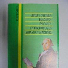 Libros de segunda mano: LIBRO Y CULTURA BURGUESA EN CÁDIZ. LA BIBLIOTECA DE SEBASTIÁN MARTÍNEZ. HISTORIA. 1988. Lote 131317574
