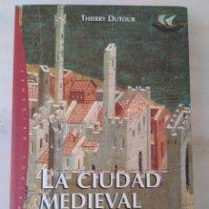 Libros de segunda mano: THIERRY DUTOUR - LA CIUDAD MEDIEVAL. ORÍGENES Y TRIUNFO DE LA EUROPA URBANA. Lote 131404933