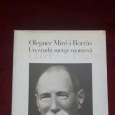 Libros de segunda mano: OLEGUER MIRÓ I BORRAS. UN ERUDIT METGE MANRESA. 1849-1926. Lote 131426486