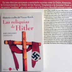 Libros de segunda mano: LAS RELIQUIAS DE HITLER LIBRO HISTORIA OCULTA DEL TERCER REICH MISTERIO ADOLF NAZI II GUERRA MUNDIAL. Lote 131436546