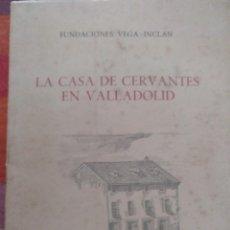 Libros de segunda mano: LA CASA CERVANTES EN VALLADOLID POR N.SANZ Y RUIZ DE LA PEÑA. Lote 131511690