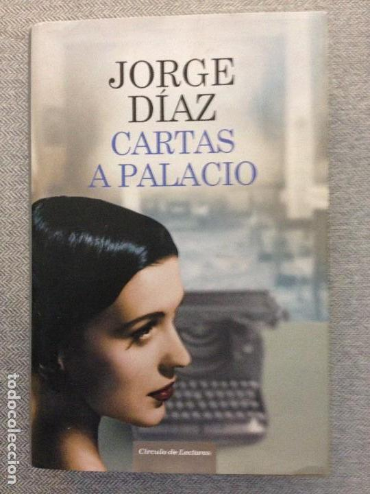 CARTAS A PALACIO - JORGE DIAZ - CIRCULO DE LECTORES - TAPA DURA CON SOBRECUBIERTA 560 PAGINAS (Libros de Segunda Mano (posteriores a 1936) - Literatura - Otros)