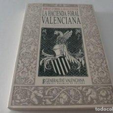 Libros de segunda mano: LA HACIENDA FORAL VALENCIANA DEL REINO DE VALENCIA JORGE CORREA GENERALITAT VALENCIANA FUEROS. Lote 131544806