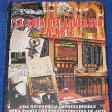 Libros de segunda mano: LA GUÍA DEL INVERSOR EN ARTE - FERNANDO DÍEZ PRIETO - ARTE 10 (2000). Lote 131599966