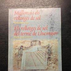 Libros de segunda mano: MALLORCA I ELS RELLOTGES DE SOL I ELS RELLOTGES DE SOL DEL TERME DE LLUCMAJOR, SOLER I GARCIAS, 1998. Lote 131682374