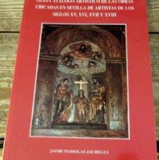 Libros de segunda mano: GUIA-CATALOGO ARTISTICO DE LAS OBRAS UBICADAS EN SEVILLA DE ARTISTAS DE LOS SIGLOS XV, XVI, XVII Y X. Lote 131843450