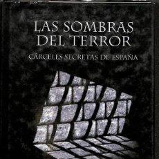 Libros de segunda mano: LAS SOMBRAS DEL TERROR - CÁRCELES SECRETAS DE ESPAÑA -----REF-5ELLCAR. Lote 131947326