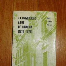 Libros de segunda mano: ARANDA DONCEL, JUAN. LA UNIVERSIDAD LIBRE DE CÓRDOBA (1870-1874). Lote 131976950