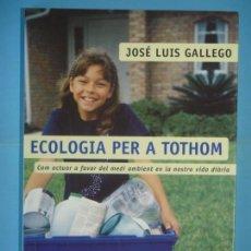 Libros de segunda mano: ECOLOGIA PER A TOTHOM - JOSE LUIS GALLEGO - COLUMNA EDICIONS, 2004, 1ª EDICIO (COM NOU). Lote 132014706