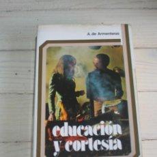 Libros de segunda mano: EDUCACION Y CORTESIA - A. DE ARMENTERAS 1977. Lote 132101802