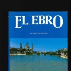 Libros de segunda mano: EL EBRO - LIBRO DE JOSE RAMÓN MARCUELLO CALVÍN - EDICIONES OROE 1986 - ILUSTRADO. Lote 132136250