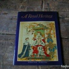 Libros de segunda mano: A ROYAL HERITAGE (THE BRITISH MUSEUM , THE BRITISH LIBRARY). Lote 132240046