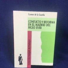 Libros de segunda mano: CONFLICTO Y REFORMA EN EL MADRID DEL SXVIII CARMEN DE LA GUARDIA COL MARQUÉS DE PONTEJOS. Lote 132375822