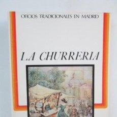 Libros de segunda mano: OFICIOS TRADICIONALES EN MADRID. LA CHURRERIA. MATILDE CUEVAS DE LA CRUZ. DIPUTACION DE MADRID. Lote 132464002