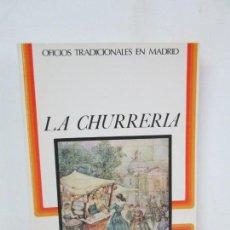 Libros de segunda mano: OFICIOS TRADICIONALES EN MADRID. LA CHURRERIA. MATILDE CUEVAS DE LA CRUZ. DIPUTACION DE MADRID. Lote 132464218