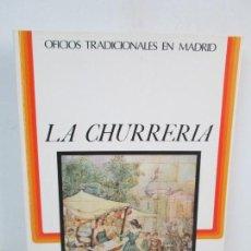 Libros de segunda mano: OFICIOS TRADICIONALES EN MADRID. LA CHURRERIA. MATILDE CUEVAS DE LA CRUZ. DIPUTACION DE MADRID. Lote 132464390