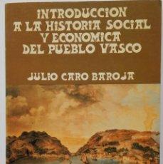 Libros de segunda mano: JULIO CARO BAROJA: INTRODUCCIÓN A LA HISTORIA SOCIAL Y ECONÓMICA DEL PAÍS VASCO. Lote 132589806