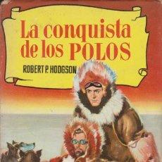 Libros de segunda mano: LA CONQUISTA DE LOS POLOS. ROBERT P.HODGSON. 1ª EDICIÓN 1957. Lote 132658354