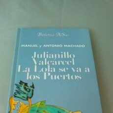 Libros de segunda mano: MANUEL Y ANTONIO MACHADO. JULIANILLO VALCARCEL. LA LOLA SE VA A LOS PUERTOS. Lote 132675758