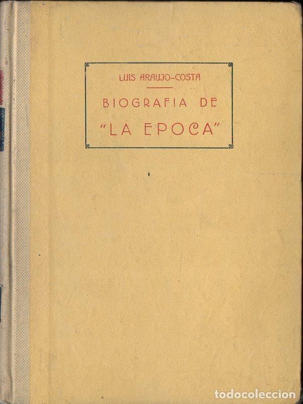 ARAUJO COSTA : BIOGRAFÍA DEL PERIÓDICO LA ÉPOCA (1946) (Libros de Segunda Mano - Historia - Otros)