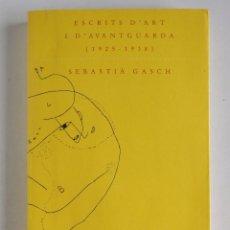 Libros de segunda mano: ESCRITS D'ART I D'AVANTGUARDA (1925-1938) - SEBASTIÀ GASCH. Lote 132741114