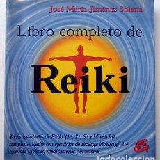 Libri di seconda mano: LIBRO COMPLETO DE REIKI, DE JOSÉ MARÍA JIMÉNEZ SOLANA. Lote 132775086