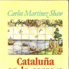 Livros em segunda mão: CARLOS MARTINEZ SHAW : CATALUÑA EN LA CARRERA DE INDIAS (CRÍTICA, 1981). Lote 132836954