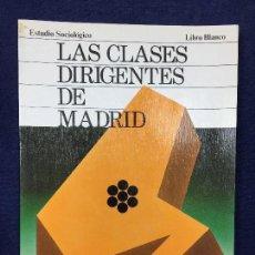 Libros de segunda mano: LAS CLASES DIRIGENTES DE MADRID ESTUDIO SOCIOLÓGICO LIBRO BLANCO. Lote 132983690
