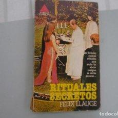 Libros de segunda mano: RITUALES SECRETOS. FELIX LLAUGE. 1º EDICION. 1978. EDITORIAL BRUGUERA. Lote 141150854