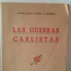 Libros de segunda mano: LAS GUERRAS CARLISTAS. JUAN JOSÉ PEÑA E IBÁÑEZ. EDITORIAL ESPAÑOLA, SAN SEBASTIÁN, 1940. PRIMERA ED.. Lote 133080858