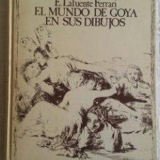 Libros de segunda mano: EL MUNDO DE GOYA EN SUS DIBUJOS. E. LAFUENTE FERRARI. ED. URBIÓN, MADRID, 1979.. Lote 133089602