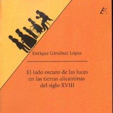Libros de segunda mano: ENRIQUE GIMÉNEZ LÓPEZ : EL LADO OSCURO DE LAS LUCES EN TIERRAS DE ALICANTE DEL SIGLO XVIII (2017). Lote 133149178
